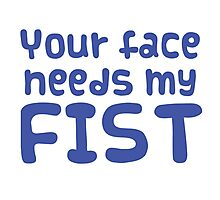 Your face needs my FIST Photographic Print