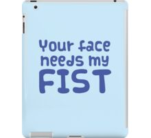 Your face needs my FIST iPad Case/Skin