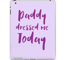 Daddy dressed me today iPad Case/Skin