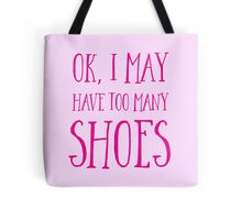 OK, I MAY have too many shoes Tote Bag