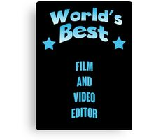 World's best Film And Video Editor! Canvas Print
