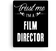 Trust me I'm a Film Director! Canvas Print