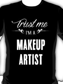 Trust me I'm a Makeup Artist! T-Shirt