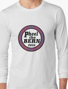 Pheel the Bern 2016 Long Sleeve T-Shirt
