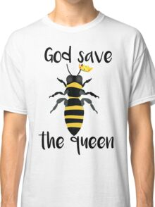 God Save the Queen Bees Classic T-Shirt