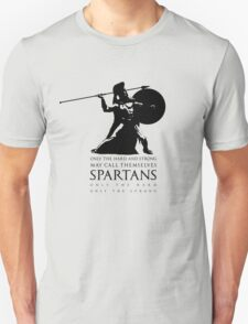 Only the hard and strong may call themselves Spartan. T-Shirt