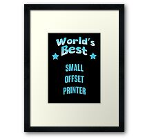 World's best Small Offset Printer! Framed Print