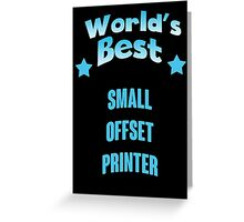 World's best Small Offset Printer! Greeting Card