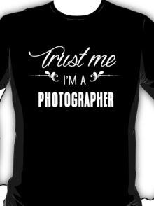 Trust me I'm a Photographer! T-Shirt