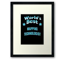 World's best Mapping Technologist! Framed Print