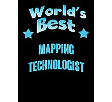World's best Mapping Technologist! Photographic Print