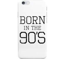 Born In The 90's iPhone Case/Skin
