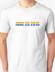 June 26 2015 Rainbow day Gay Homosexual Lesbian Marriage Unisex T-Shirt