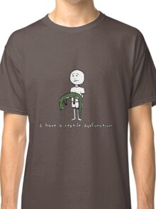 I have a reptile dysfunction... Classic T-Shirt