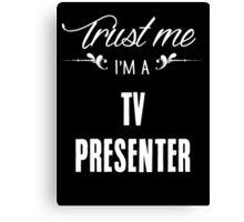Trust me I'm a Tv Presenter! Canvas Print