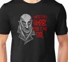 I Wanted to be a Vampire Before it Was Cool - Nosferatu Shirt Unisex T-Shirt