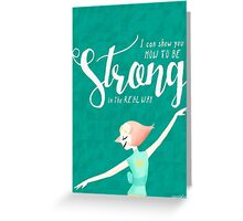 Strong in the Real Way - Pearl Greeting Card
