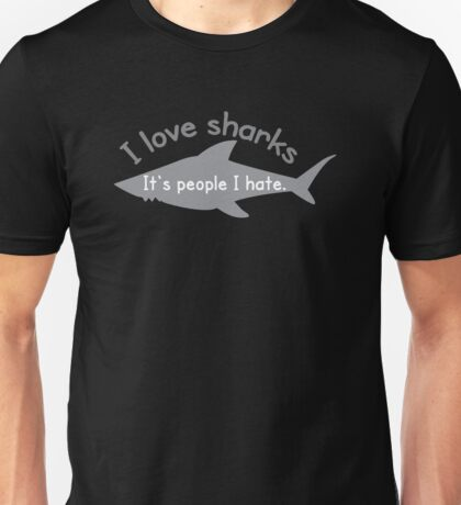 I love sharks- it's people I hate Unisex T-Shirt