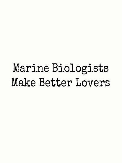 Marine Biologists Make Better Lovers by Rob Price