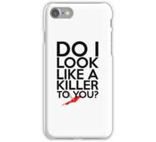 Do I Look Like A Killer To You? iPhone Case/Skin