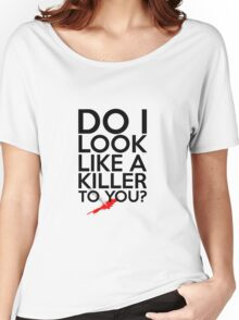 Do I Look Like A Killer To You? Women's Relaxed Fit T-Shirt