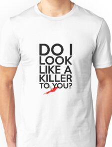 Do I Look Like A Killer To You? Unisex T-Shirt