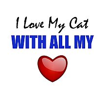 I Love My Cat With All My Heart Photographic Print