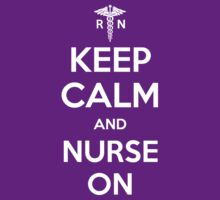 Keep Calm and Nurse On - White Lettering by [original geek*] clothing