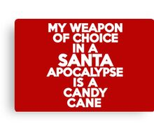 My weapon of choice in a Santa Apocalypse is a candy cane Canvas Print