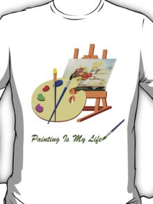 Painting Is My Life T-Shirt