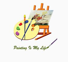 Painting Is My Life Unisex T-Shirt