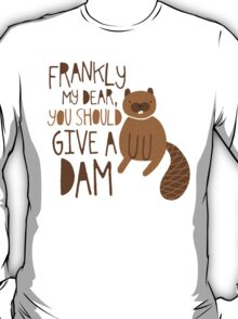 You Should Give a Dam T-Shirt