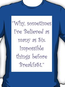 Six Impossible Things Before Breakfast! T-Shirt