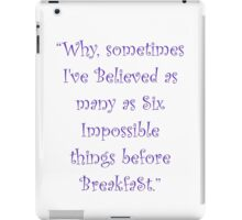 Six Impossible Things Before Breakfast! iPad Case/Skin