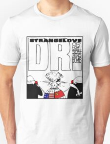 Dr. Strangelove OR: How I Learned To Stop Worrying and Love the Bomb Unisex T-Shirt