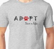 Adopt. Save a Life. Unisex T-Shirt