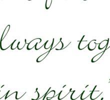 True friends are always together in spirit Sticker