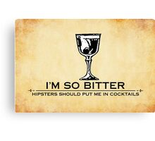 I'm so bitter, hipsters should put me in cocktails Canvas Print