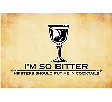 I'm so bitter, hipsters should put me in cocktails Photographic Print