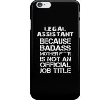 Legal Assistant Because Badass Mother F****r Is Not An Official Job Title - TShirts & Accessories iPhone Case/Skin