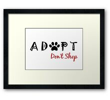 Adopt. Don't Shop. Framed Print