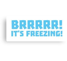 BRRRRRR! It's FREEZING (cold winter design) Canvas Print