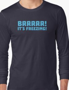 BRRRRRR! It's FREEZING (cold winter design) Long Sleeve T-Shirt