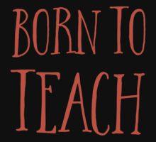 BORN TO TEACH rough Baby Tee