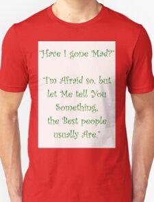 Have I Gone Mad? T-Shirt