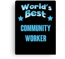 World's best Community Worker! Canvas Print