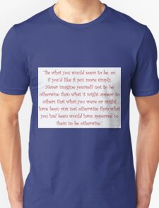 Be What You Would Seem To Be T-Shirt