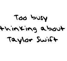 Too Busy Thinking About Taylor Swift by laurenw13