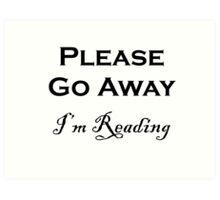 Please Go Away ~ I'm Reading Art Print