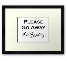 Please Go Away ~ I'm Reading Framed Print